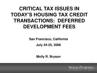 CRITICAL TAX ISSUES IN TODAY S HOUSING TAX CREDIT TRANSACTIONS:  DEFERRED DEVELOPMENT FEES