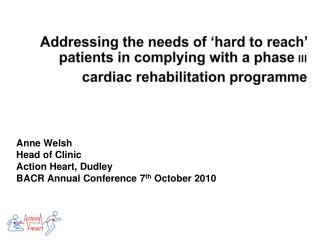 Addressing the needs of  hard to reach  patients in complying with a phase III cardiac rehabilitation programme