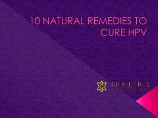 10 Natural Remedies to cure HPV
