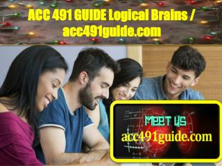 ACC 491 GUIDE Logical Brains / acc491guide.com
