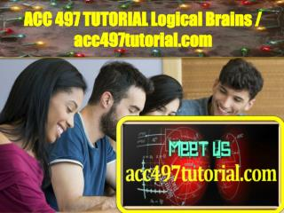 ACC 497 TUTORIAL Logical Brains / acc497tutorial.com