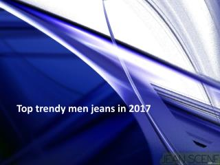 Top trendy men jeans in 2017