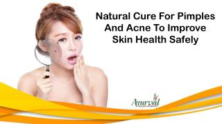 Natural Cure For Pimples And Acne To Improve Skin Health Safely