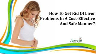 How To Get Rid Of Liver Problems In A Cost-Effective And Safe Manner?