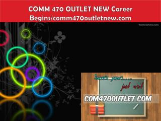 COMM 470 OUTLET NEW Career Begins/comm470outletnew.com