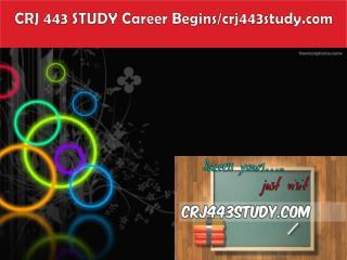 CRJ 443 STUDY Career Begins/crj443study.com