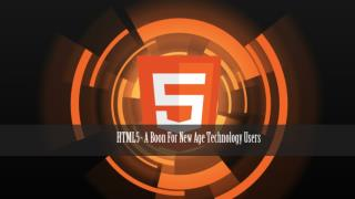 HTML5 - A Boon For New Age Technology Users