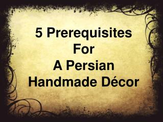 5 Prerequisites For A Persian Handmade Décor