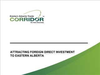 ATTRACTING FOREIGN DIRECT INVESTMENT TO EASTERN ALBERTA