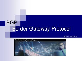 BGP     Border Gateway Protocol        By Amir and David