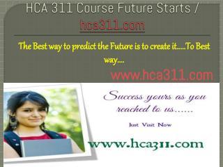 HCA 311 Course Future Starts / hca311dotcom