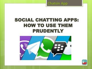SOCIAL CHATTING APPS: HOW TO USE THEM PRUDENTLY