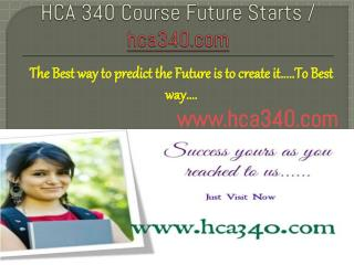 HCA 340 Course Future Starts / hca340dotcom