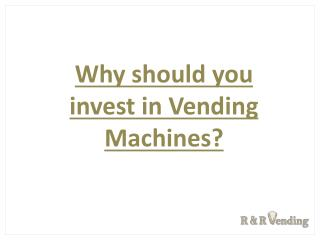 Why should you invest in Vending Machines?