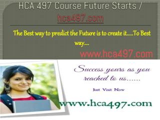 HCA 497 Course Future Starts / hca497dotcom