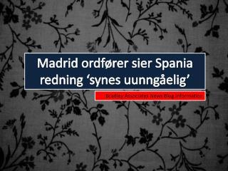 Madrid ordfører sier Spania redning 'synes uunngåelig', Brad