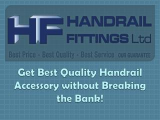 Get Best Quality Handrail Accessory without Breaking the Bank!