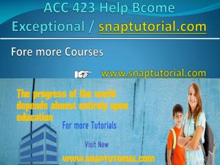 ACC 423 Help Bcome Exceptional / snaptutorial.com