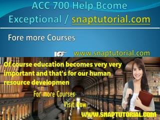 ACC 700 Help Bcome Exceptional / snaptutorial.com