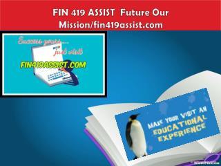 FIN 419 ASSIST  Future Our Mission/fin419assist.com