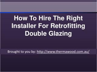 How To Hire The Right Installer For Retrofitting Double Glazing
