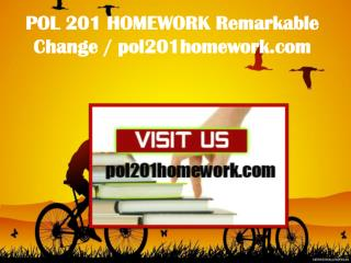 POL 201 HOMEWORK Remarkable Change/ pol201homework.com