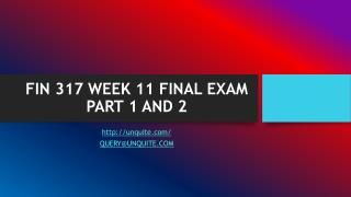 FIN 317 WEEK 11 FINAL EXAM PART 1 AND 2