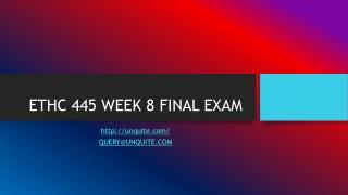ETHC 445 WEEK 8 FINAL EXAM
