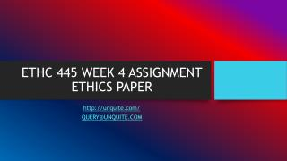 ETHC 445 WEEK 4 ASSIGNMENT ETHICS PAPER