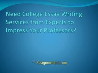 Need College Essay Writing Services from Experts