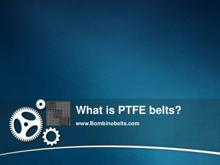 What is PTFE belts?