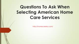 Questions To Ask When Selecting American Home Care Services