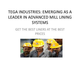 Tega Industries: Emerging As A Leader In Advanced Mill Lining Systems