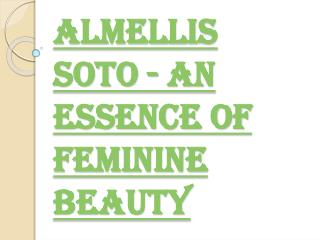 An Essence of Feminine Beauty Almellis Soto