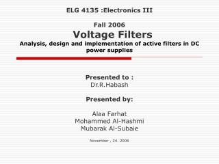 ELG 4135 :Electronics III  Fall 2006   Voltage Filters Analysis, design and implementation of active filters in DC power