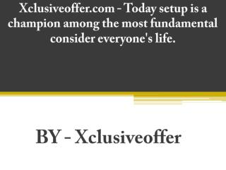 Xclusiveoffer.com - Today setup is a champion among the most fundamental consider everyone's life.