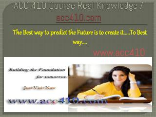 ACC410 Course Real Knowledge / acc410dotcom