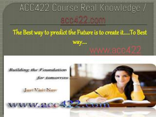 ACC422 Course Real Knowledge / acc422dotcom
