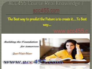 ACC455 Course Real Knowledge / acc455dotcom
