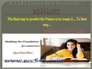 ACC541 Course Real Knowledge / acc541dotcom