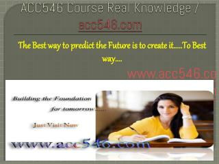 ACC546 Course Real Knowledge / acc546dotcom