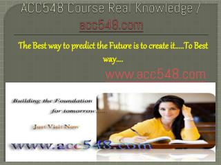 ACC548 Course Real Knowledge / acc548dotcom