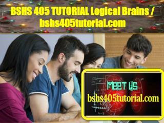 BSHS 405 TUTORIAL Logical Brains / bshs405tutorial.com