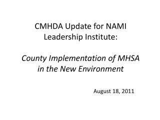 CMHDA Update for NAMI Leadership Institute:  County Implementation of MHSA in the New Environment