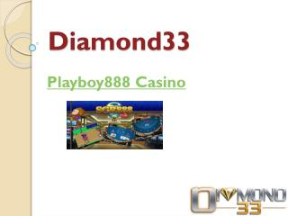 Available Playboy888 Casino at Diamond33