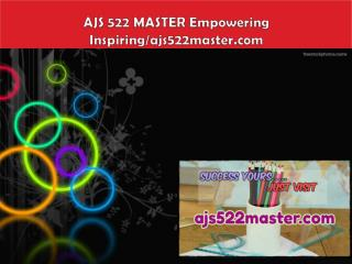 AJS 522 MASTER Empowering Inspiring/ajs522master.com