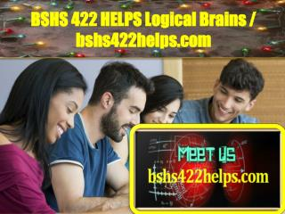 BSHS 422 HELPS Logical Brains / bshs422helps.com