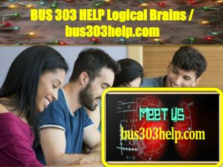 BUS 303 HELP Logical Brains / bus303help.com