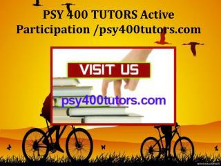 PSY 400 TUTORS Active Participation /psy400tutors.com