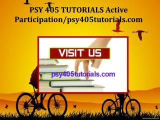 PSY 405 TUTORIALS Active Participation/psy405tutorials.com